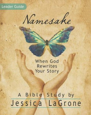 Namesake: When God Rewrites Your Story - Leader Guide  -     By: Jessica Lagrone