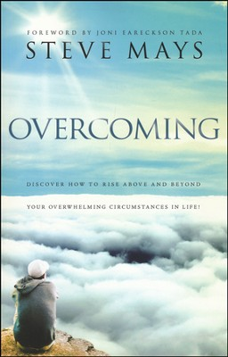 Overcoming: Discover How to Rise Above and Beyond Your Overwhelming Circumstances in Life!  -     By: Steve Mays