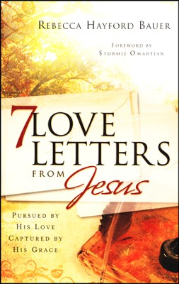 7 Love Letters from Jesus: Pursued by His Love, Captured by His Grace  -     By: Rebecca Hayford Bauer