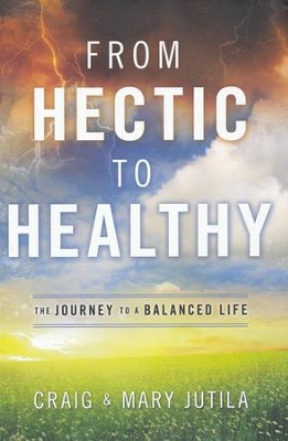 From Hectic to Healthy: The Journey to a Balanced Life  -     By: Craig Jutila, Mary Jutila
