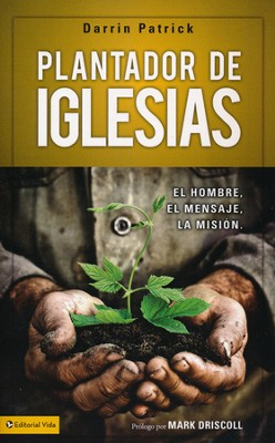 Plantador de Iglesias: El Hombre, el Mensaje, la Misión  (Church Planter: The Man, the Mission, the Message)  -     By: Darrin Patrick
