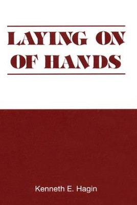 Laying on of Hands  -     By: Kenneth E. Hagin