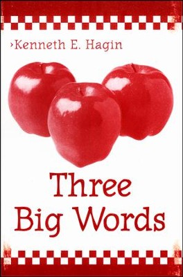 Three Big Words  -     By: Kenneth E. Hagin