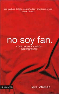 No Soy Fan  (Not a Fan)  -     By: Kyle Idleman