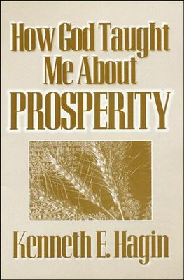 How God Taught Me about Prosperity  -     By: Kenneth E. Hagin