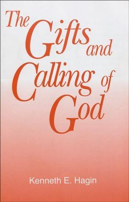 The Gifts and Calling of God  -     By: Kenneth E. Hagin