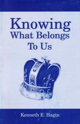 Knowing What Belongs to Us  -     By: Kenneth E. Hagin