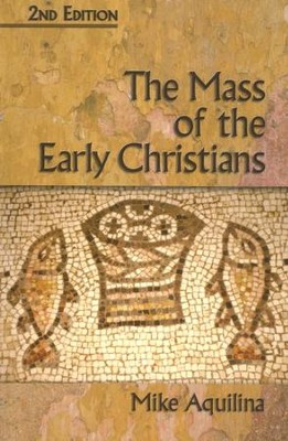 The Mass of the Early Christians, 2nd Ed.   -     By: Mike Aquilina