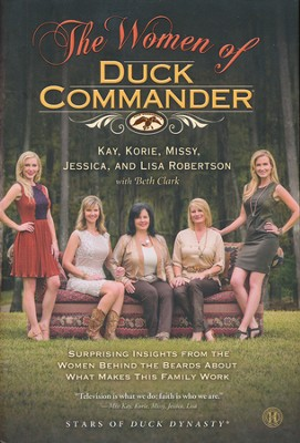 The Women of Duck Commander  -     By: Kay Robertson, Korie Robertson, Missy Robertson, Jessica Robertson