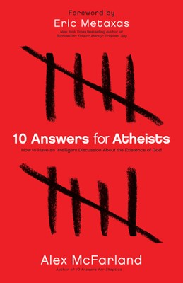 10 Answers for Atheists: How to Have an Intelligent Discussion About the Existence of God  -     By: Alex McFarland M.A.