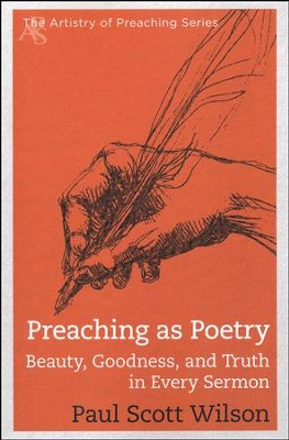 Preaching as Poetry: Beauty, Goodness, and Truth in Every Sermon  -     By: Paul Scott Wilson