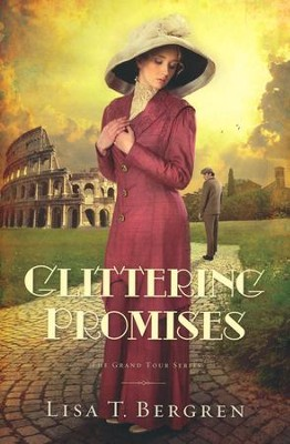 Glittering Promises, Grand Tour Series #3   -     By: Lisa T. Bergren