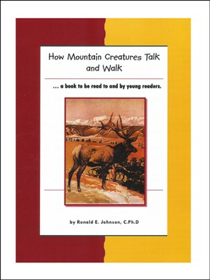 How Mountain Creatures Talk and Walk   -     By: Ronald E. Johnson Ph.D.