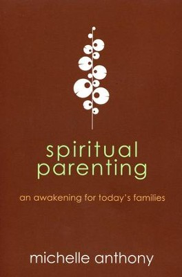 Spiritual Parenting: An Awakening for Today's Families   -     By: Michelle Anthony