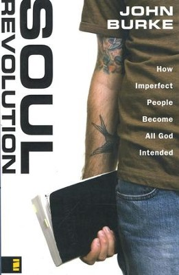 Soul Revolution: How Imperfect People Become All God Intended  -     By: John Burke