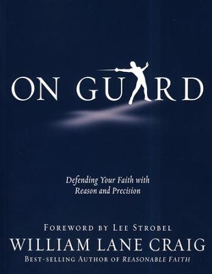 On Guard: Defending Your Faith with Reason and Precision  -     By: William Lane Craig