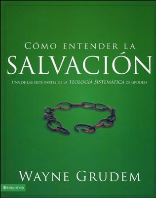 Cómo Entender la Salvación  (Making Sense of Salvation)  -     By: Wayne Grudem