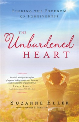 The Unburdened Heart: Finding the Freedom of Forgiveness  -     By: T. Suzanne Eller