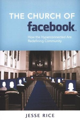 The Church of Facebook: How the Wireless Generation is Redefining Community  -     By: Jesse Rice