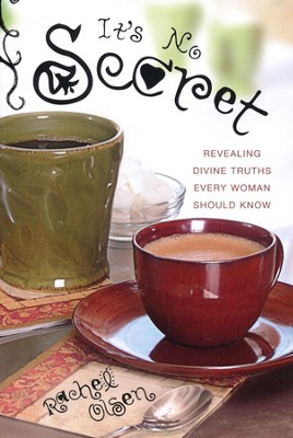 It's No Secret: Revealing Divine Truths Every Woman Should Know  -     By: Rachel Olsen