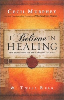 I Believe in Healing: Real Stories from the Bible and Today  -     By: Cecil Murphey, Twila Belk