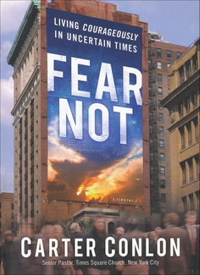 Fear Not: Living Courageously in Uncertain Times  -     By: Carter Conlon