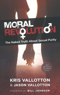 Moral Revolution: The Naked Truth About Sexual Purity  -     By: Kris Vallotton, Jason Vallotton