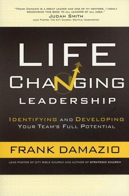 Life-Changing Leadership: Identifying and Developing Your Team's Full Potential  -     By: Frank Damazio