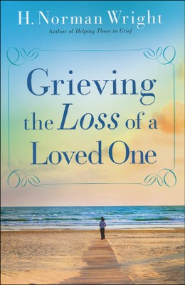 Grieving the Loss of a Loved One  -     By: H. Norman Wright