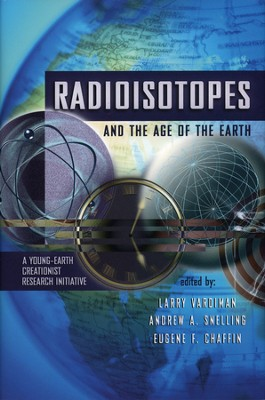 Radioisotopes and the Age of the Earth, Volume 1   -     By: Larry Vardiman, Andrew Snelling, Eugene Chaffin