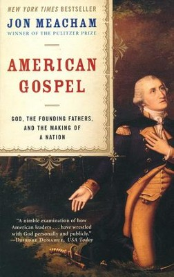 American Gospel: God, the Founding Fathers, and the Making of a Nation  -     By: Jon Meacham
