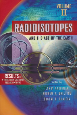 Radioisotopes and the Age of the Earth, Volume 2   -     By: Larry Vardiman, Andrew Snelling, Eugene Chaffin