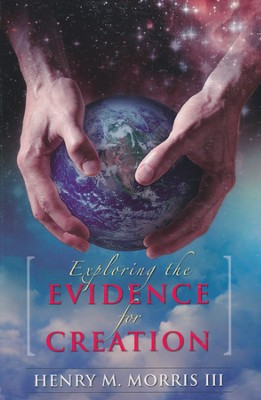 Exploring the Evidence for Creation  -     By: Henry Morris III