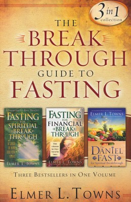 The Breakthrough Guide to Fasting: Three Bestsellers in One Volume  -     By: Elmer L. Towns