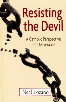 Resisting the Devil: A Catholic Perspective on Deliverance  -     By: Neal Lozano