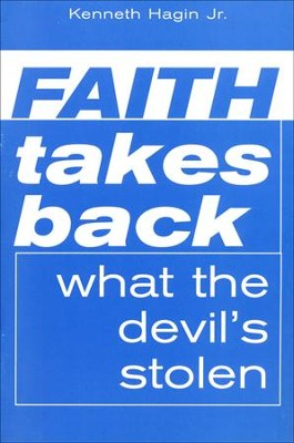 Faith Takes Back What the Devil's Stolen  -     By: Kenneth W. Hagin