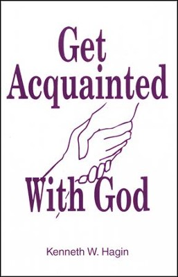 Get Acquainted With God  -     By: Kenneth W. Hagin