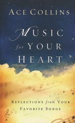 Music for Your Heart: Reflections from Your Favorite Songs    -     By: Ace Collins