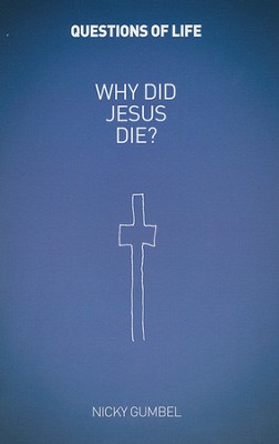 Why Did Jesus Die? Booklet   -     By: Nicky Gumbel
