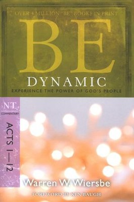 Be Dynamic (Acts 1-12)  -     By: Warren W. Wiersbe