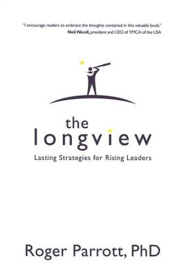 The Longview: Lasting Strategies for Rising Leaders   -     By: Dr. Roger Parrott