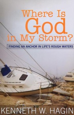Where is God In My Storm?  -     By: Kenneth Hagin