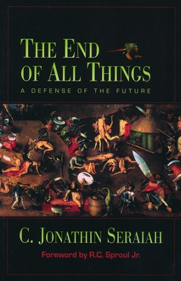 The End of All Things: A Defense of the Future   -     By: C. Jonathin Seraiah