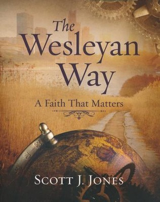 The Wesleyan Way: A Faith That Matters - Student Guide  -     By: Scott J. Jones