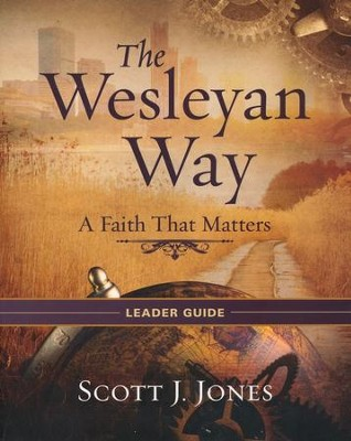 The Wesleyan Way: A Faith That Matters - Leader Guide  -     By: Scott J. Jones