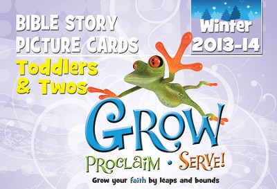 Grow, Proclaim, Serve! Toddlers & Twos Bible Story Picture Cards Winter 2013-14: Grow Your Faith by Leaps and Bounds  -