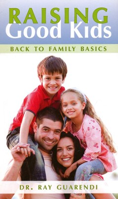 Raising Good Kids: Back to Family Basics   -     By: Ray Guarendi