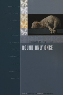 Bound Only Once: The Failure of Open Theism   -     Edited By: Douglas Wilson     By: Douglas Wilson, ed.