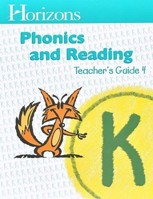 Horizons Phonics & Reading, Grade K, Teacher's Guide 4   -