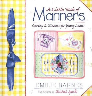 A Little Book of Manners: Courtesy and Kindness for Young Ladies  -     By: Emilie Barnes